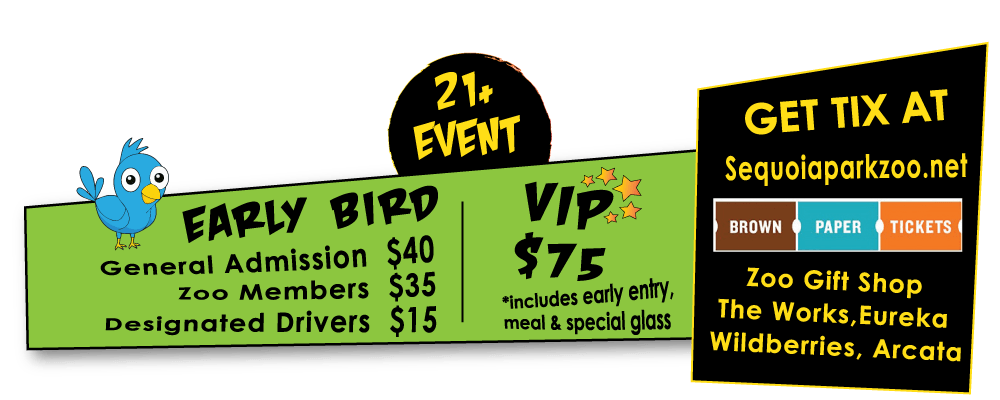 PRICE: $75 - VIP ticket NEW! Includes early entry at 4p.m., special souvenir glass, meal ticket, and VIP custom lanyard. $35 - Zoo members, $40 - non-members (Advance Ticket Purchase) $45 - At the door $15 - Designated Drivers (no beer sampling, please) Standard Ticket price includes a souvenir glass, beer, music, and time with the party animals! This is a 21+ Event. No one under 21 allowed. Tickets available from the Zoo Gift Shop, The Works in Old Town Eureka, Wildberries in Arcata, and online at brownpapertickets.com. VIP Tickets available ONLY online and from the Gift Shop.